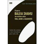 Livro - o que a Baleia Shamu me Ensinou Sobre a Vida, Amor e Casamento