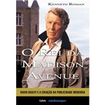Livro - o Rei da Madison Avenue - David Ogilvy e a Criação da Publicidade Moderna