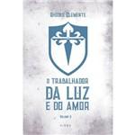 Livro - o Trabalhador da Luz e do Amor: Volume II