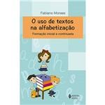 Livro - o Uso de Textos na Alfabetização: Formação Continuada e Alfabetizada