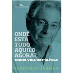 Livro - Onde Está Tudo Aquilo Agora? : Minha Vida na Política