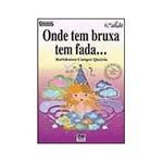 Livro - Onde Tem Bruxa Tem Fada...