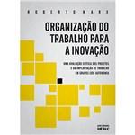 Livro - Organização do Trabalho para a Inovação - uma Avaliação Crítica dos Projetos e da Implantação de Trabalho em Grupos em Autonomia