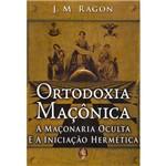 Livro - Ortodoxia Maçônica: a Maçonaria Oculta e a Iniciação Hermética