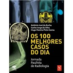 Livro - os 100 Melhores Casos do Dia: Jornada Paulista de Radiologia