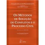 Livro - os Métodos Solução de Conflitos e o Processo Civil - Coleção Atlas de Processo Civil