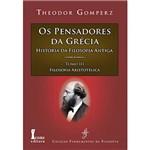Livro - os Pensadores da Grécia: História da Filosofia Antiga - Tomo III Filosofia Aristotélica