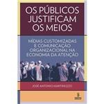 Livro - os Públicos Justificam os Meios: Mídias Customizadas e Comunicação Organizacional na Economia da Atenção