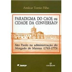 Livro - Paradigma dos Caos ou Cidade da Conversão?: São Paulo na Administração do Morgado de Mateus (1765-1775)
