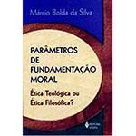 Livro - Parâmetros de Fundamentação Moral - Ética Teológica ou Ética Filosófica?