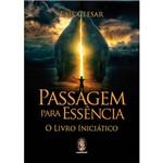 Livro - Passagem para Essência: o Livro Iniciático