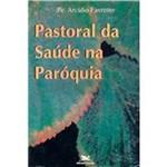 Livro - Pastoral da Saúde na Paróquia
