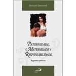 Livro : Paternidade, Maternidade e Responsabilidade - Sugestões Práticas