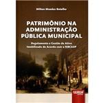 Livro - Patrimônio na Administração Pública Municipal: Regulamento e Gestão de Ativo Imobilizado de Acordo com a NBCASP