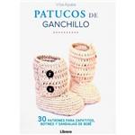 Livro - Patucos de Ganchillo: 30 Patrones para Zapatitos, Botines Y Sandalias de Bebé