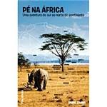 Livro - Pé na África - uma Aventura do Sul ao Norte do Continente