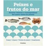 Peixes e Frutos do Mar: Receitas Clássicas e Contemporâneas dos Quatro Cantos do Planeta