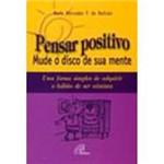 Livro - Pensar Positivo - Mude o Disco de Sua Mente: uma Forma Simples de Adquirir o Hábito de Ser Otimista