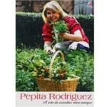 Livro - Pepita Rodriguez - a Arte de Cozinhar Entre Amigos