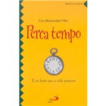 Livro - Perca Tempo: é no Lento que a Vida Acontece