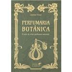 Livro Perfumaria Botânica - Justine Crane