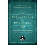 Livro - Personagens ou Pacientes? : Clássicos da Literatura Mundial para Refletir Sobre a Natureza Humana