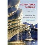 Livro - Planeta Terra em Perigo - o que Está, de Fato, Acontecendo no Mundo
