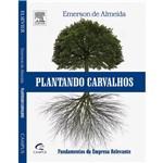 Livro - Plantando Carvalhos - Fundamentos da Empresa Relevante