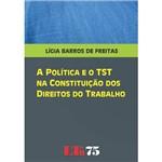 Livro - Política e o TST na Constituição dos Direitos do Trabalho, a
