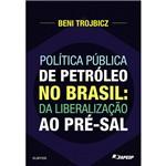 Livro - Política Pública de Petróleo no Brasil: da Liberalização ao Pré-Sal