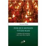 Livro - por que Monges Vivem Mais: a Sabedoria dos Mosteiros para o Corpo, Alma e Espírito