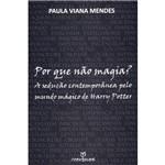 Livro - por que não Magia? a Sedução Contemporânea Pelo Mundo Mágico de Harry Potter