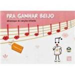 Livro - Pra Ganhar Beijo: Almanaque de Canções Infantis