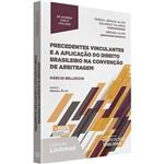 Livro - Precedentes Vinculantes e a Aplicação do Direito Brasileiro na Convenção de Arbitragem