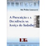 Livro - Prescricao e a Decadencia na Justica do Trabalho, a
