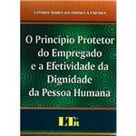 Livro - Princípio Protetor do Empregado e a Efetividade da Dignidade da Pessoa Humana