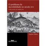 Livro - Problema da Incredulidade no Século XVI, o