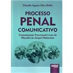 Livro - Processo Penal Comunicativo: Comunicação Processual à Luz da Filosofia de Jürgen Habermas