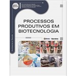 Livro - Processos Produtivos em Biotecnologia - Série Eixos