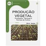 Livro - Produção Vegetal: Processos, Técnicas e Formas de Cultivo - Série Eixos