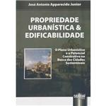 Livro - Propriedade Urbanística e Edificabilidade: o Plano Urbanístico e o Potencial Construtivo na Busca das Cidades Sustentáveis