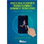 Livro - Psicologia do Esporte, Desenvolvimento Humano e Tecnologias: o que e Como Estudar