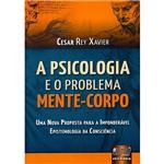 Psicologia e o Problema Mente-Corpo, A: uma Nova Proposta para a Imponderável Epistemologia da Consciência