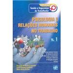 Livro - Psicologia e Relações Humanas no Trabalho - Volume 1 - Coleção Saúde e Segurança do Trabalhador