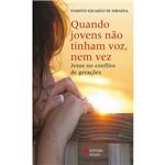 Livro - Quando Jovens não Tinham Voz, Nem Vez: Jesus no Conflito de Gerações