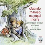 Livro : Quando Mamãe ou Papai Morre - um Livro P/ Consolar as Crianças