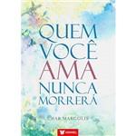 Livro - Quem Você Ama Nunca Morrerá