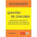 Livro - Questões de Concurso - Comentários a Questões de Concursos para a Magistratura e Ministério Público do Trabalho - Vol. 6
