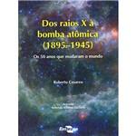 Livro - Raios X à Bomba Atômica (1895-1945), dos