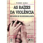 Livro - Raízes da Violência, as - Reflexões de um Neurobiologista - Coleção Epigénese Desenvolvimento e Psicologia